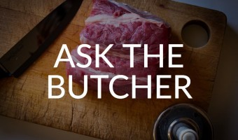 Ask The Butcher – Meat Choice, Preparation & Serving Advice