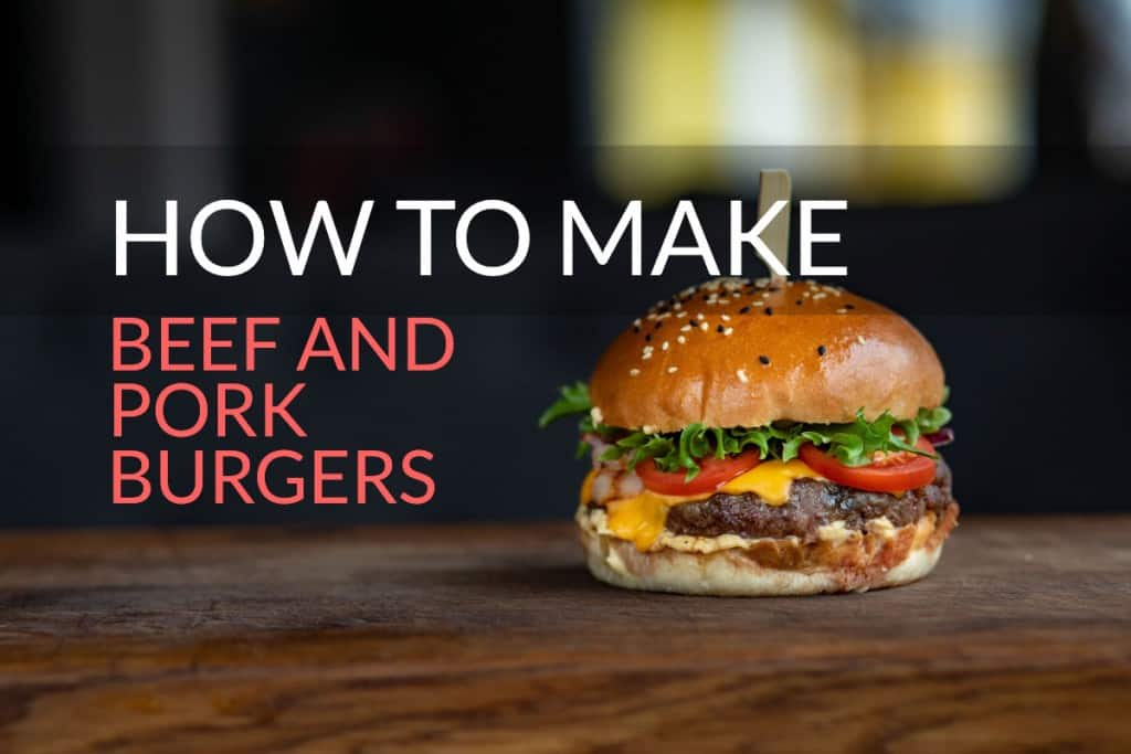 how to make beef and pork burgers